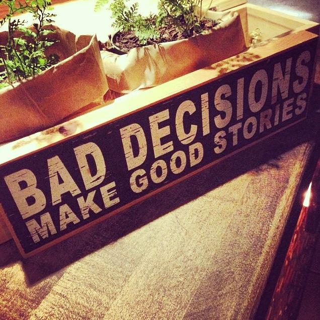 bad decisions make good stories