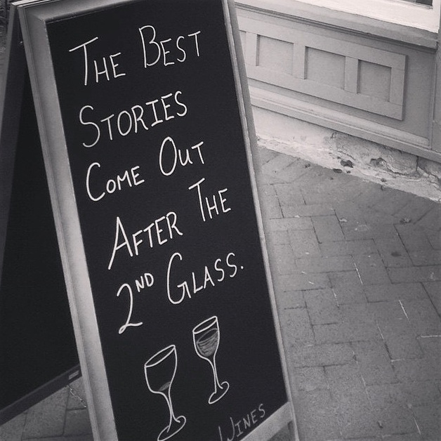 the best stories come out after the second glass