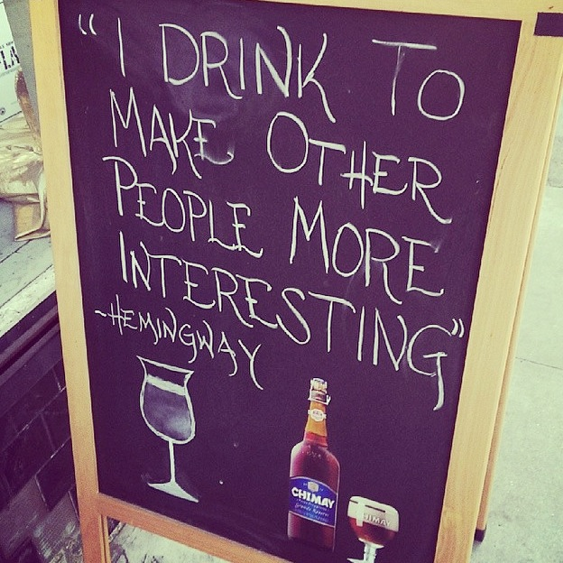 I drink to make other people more interesting