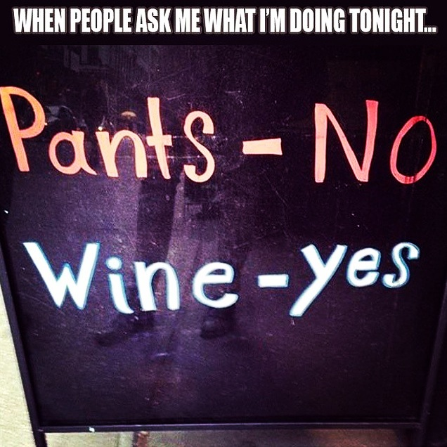 pants no wine yes