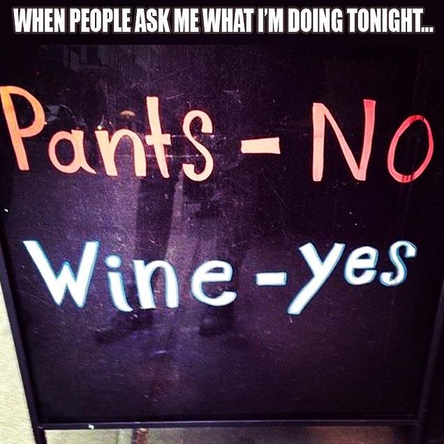 pants no wine yes